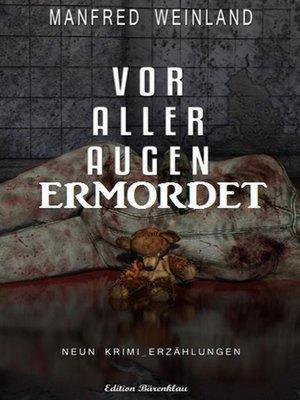 cover image of Vor aller Augen ermordet
