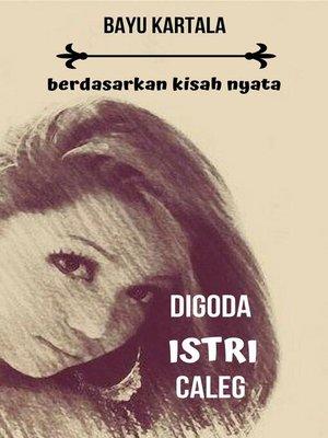 cover image of Digoda Istri Caleg