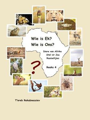 cover image of Wie is Ek? Wie is Ons? Diere van Afrika Stel vir Jou Raaiseltjies--Reeks 4