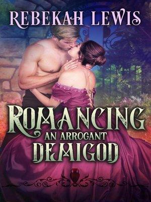 cover image of Romancing an Arrogant Demigod