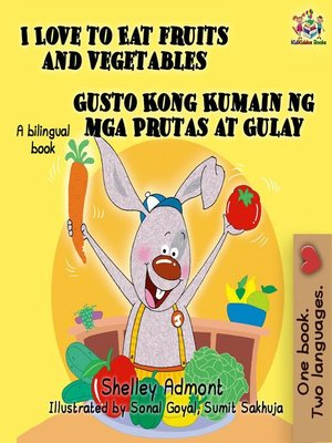 cover image of I Love to Eat Fruits and Vegetables Gusto Kong Kumain ng mga Prutas at Gulay (Bilingual Filipino Book for Kids)
