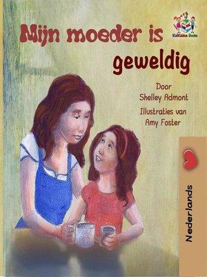 cover image of Mijn moeder is geweldig (Dutch children's book)