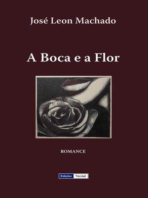 cover image of A Boca e a Flor