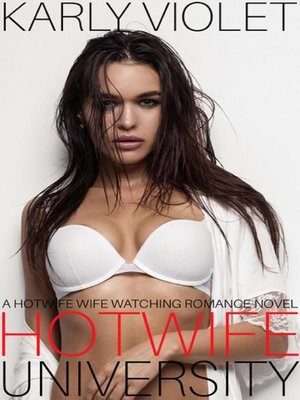 cover image of Hotwife University--A Hotwife Wife Watching Romance Novel