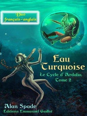 cover image of Eau Turquoise (Ardalia, tome 2)--Duo français anglais