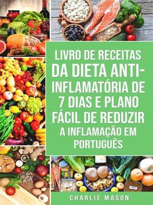 cover image of Livro de Receitas da Dieta Anti-inflamatória de 7 Dias E Plano Fácil de Reduzir a Inflamação Em português