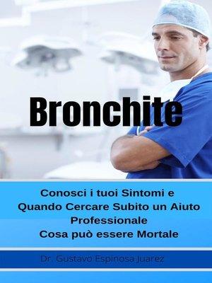 cover image of Bronchite      Conosci i tuoi Sintomi e Quando Cercare Subito un Aiuto Professionale Cosa può essere Mortale