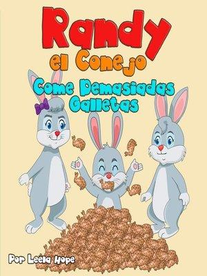 cover image of Randy el Conejo Come Demasiadas Galletas
