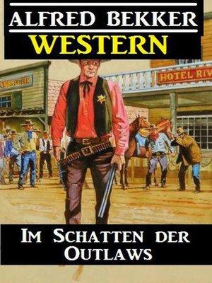 cover image of Alfred Bekker Western--Im Schatten der Outlaws