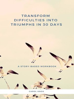 cover image of Transform Difficulties Into Triumphs in 30 Days. a Story-Based Workbook