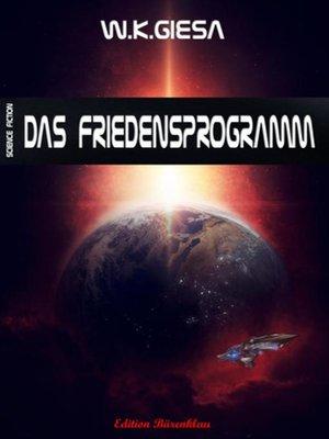 cover image of W. K. Giesa Science Fiction--Das Friedensprogramm