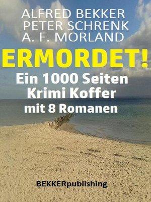 cover image of Ermordet! Ein 1000 Seiten Krimi Koffer mit 8 Romanen