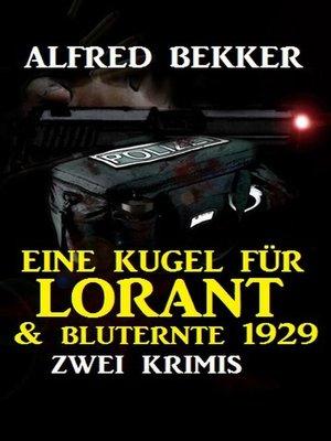 cover image of Zwei Alfred Bekker Krimis--Eine Kugel für Lorant & Bluternte 1929