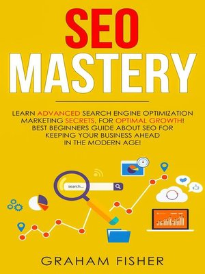 cover image of SEO Mastery Learn Advanced Search Engine Optimization Marketing Secrets, For Optimal Growth! Best Beginners Guide About SEO For Keeping your Business Ahead in the Modern Age!