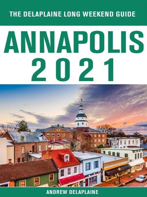 cover image of Annapolis--The Delaplaine 2021 Long Weekend Guide