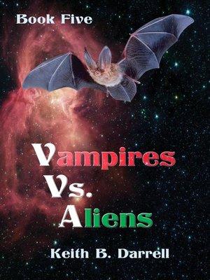 cover image of Vampires Vs. Aliens, Book Five