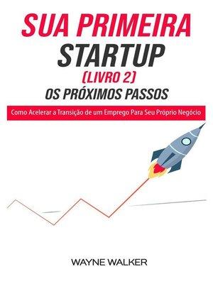 cover image of Sua Primeira Startup (Livro 2) Os Próximos Passos
