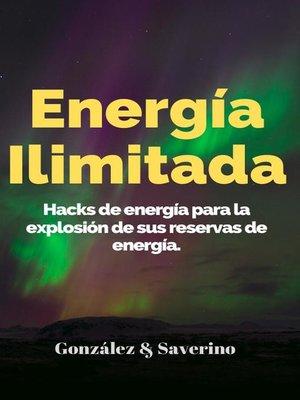 cover image of Energía ilimitada. Hacks de energía para la explosión de sus reservas de energía.