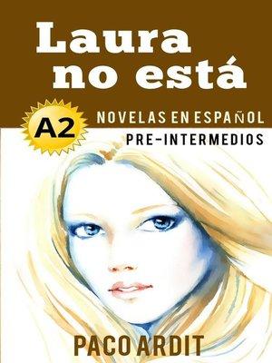cover image of Laura no está--Novelas en español para pre-intermedios (A2)