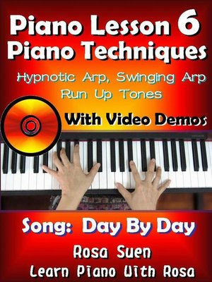 cover image of Piano Lesson #6--Piano Techniques--Hypnotic Arp, Swinging Arp,  Run UP Tones with Video Demos to Day by Day