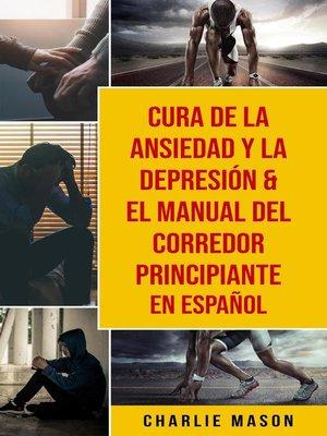 cover image of Cura de la ansiedad y la depresión & El Manual del Corredor Principiante En Español