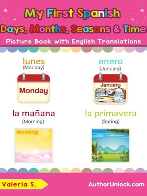 cover image of My First Spanish Days, Months, Seasons & Time Picture Book with English Translations