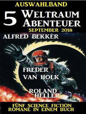 cover image of Auswahlband 5 Weltraum-Abenteuer September 2018 – Fünf Science Fiction Romane in einem Buch