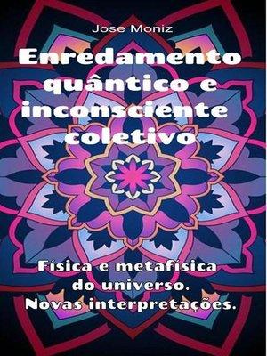 cover image of Enredamento quântico e inconsciente coletivo. Física e metafísica do universo. Novas interpretações.