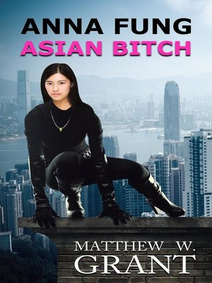 cover image of Anna Fung, Asian Bitch