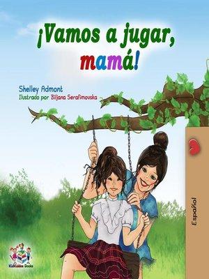 cover image of ¡Vamos a jugar, mamá!