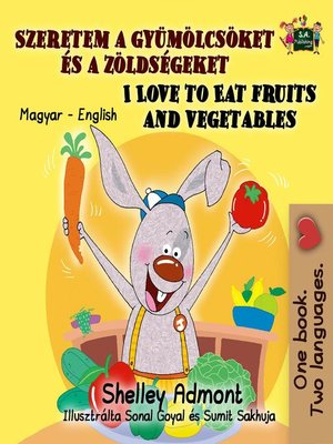cover image of I Love to Eat Fruits and Vegetables (Hungarian English Bilingual Book)