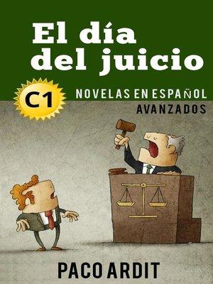 cover image of El día del juicio--Novelas en español nivel avanzado (C1)