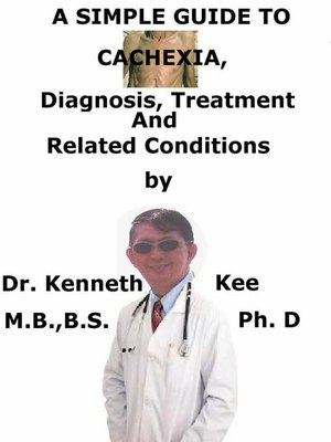 cover image of A  Simple  Guide  to  Cachexia,  Diagnosis, Treatment  and  Related Conditions