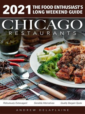 cover image of Chicago 2021 Restaurants--The Food Enthusiast's Long Weekend Guide