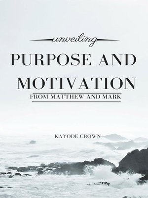 cover image of Unveiling Purpose and Motivation From Matthew and Mark