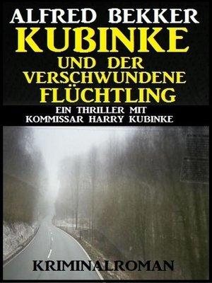 cover image of Kubinke und der verschwundene Flüchtling