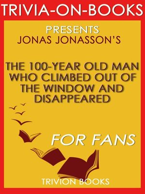 cover image of The 100-Year-Old Man Who Climbed Out the Window and Disappeared by Jonas Jonasson (Trivia-On-Books)
