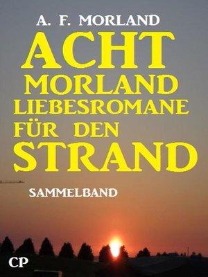 cover image of Acht Morland Liebesromane für den Strand