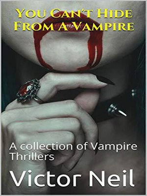 cover image of You Can't Hide From a Vampire a Collection of Vampire Thrillers