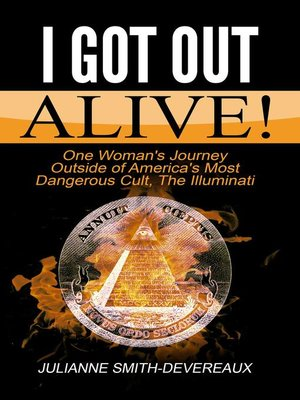 cover image of I Got Out Alive! One Woman's Journey Outside of America's Most Dangerous Cult, the Illuminati