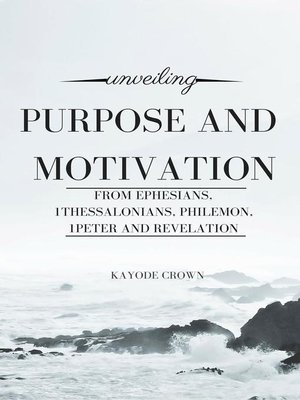 cover image of Unveiling Purpose and Motivation From Ephesians, 1Thessalonians, Philemon, 1Peter and Revelation