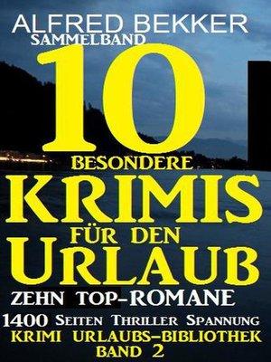 cover image of Sammelband 10 besondere Krimis für den Urlaub--Zehn Top-Romane