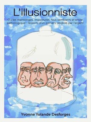 cover image of L'Illusionniste ou les mensonges, impostures, faux-semblantset envie pathologique