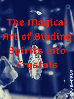 cover image of The Magical Art of Binding Spirits into Crystals
