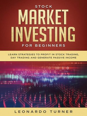 cover image of Stock Market Investing For Beginners Learn Strategies to Profit In Stock Trading, Day Trading and Generate Passive Income