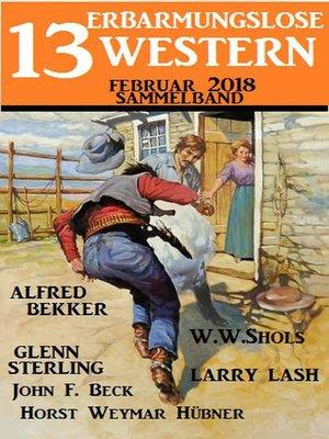 cover image of Sammelband 13 erbarmungslose Western Februar 2018
