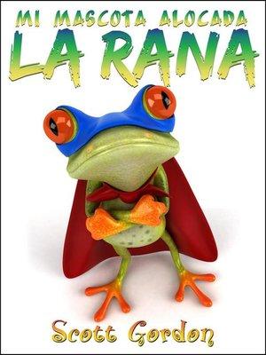 cover image of Mi Mascota Alocada La Rana