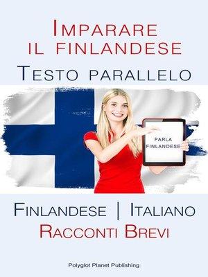cover image of Imparare il finlandese--Testo parallelo [Finlandese | Italiano] Racconti Brevi