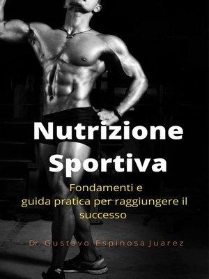 cover image of Nutrizione Sportiva    Fondamenti e guida pratica per raggiungere il successo
