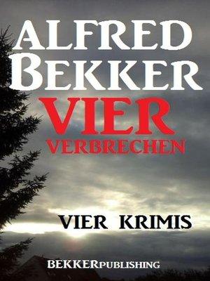 cover image of Vier Alfred Bekker Krimis--Vier Verbrechen
